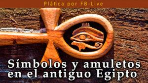 Símbolos y amuletos en el antiguo Egipto @ Facebook Live